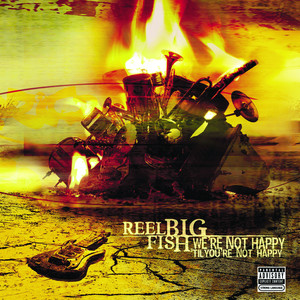 We're Not Happy 'til You're Not Happy - Reel Big Fish