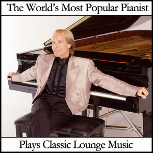 The World's Most Popular Pianist Plays Classic Lounge Music Albumcover