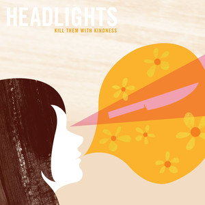 Kill Them With Kindness - Headlights