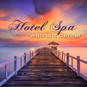 Hotel Spa Wellness Center – Ultimate Soothing Relaxing Sounds for Spas, Hammam, Sauna & Wellness Center Massage Albumcover