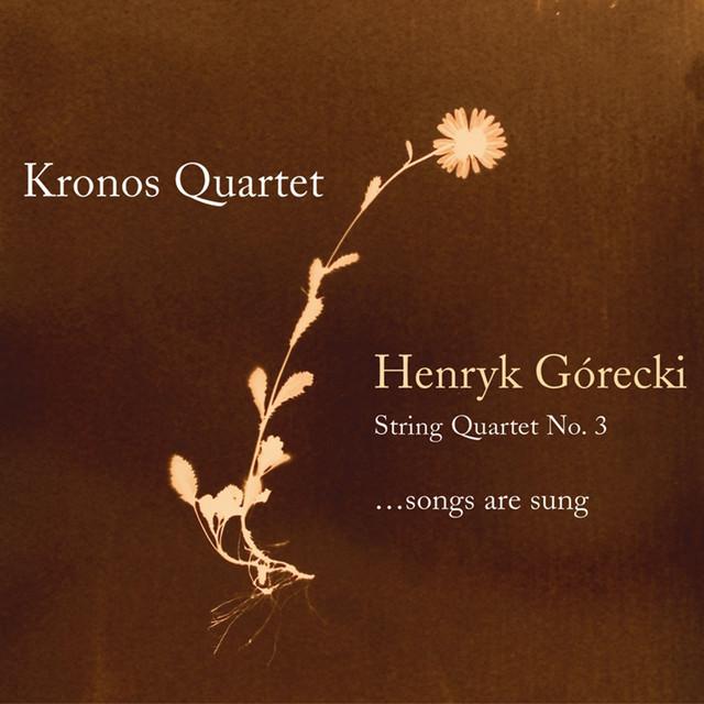 Henryk Gorecki: String Quartet No. 3 (...Songs Are Sung)