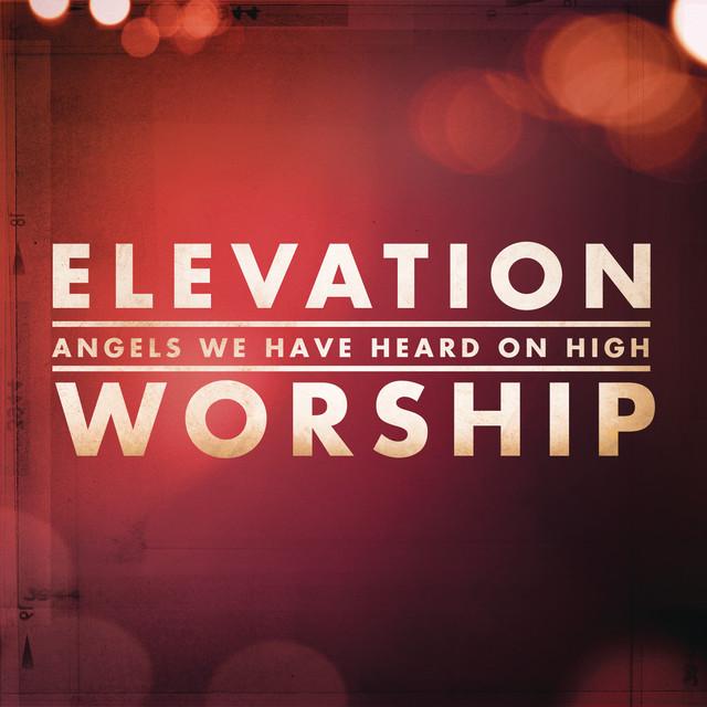 Hallelujah Here Below Elevation Worship: Angels We Have Heard On High By Elevation Worship On Spotify