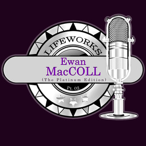 Lifeworks - Ewan MacColl (The Platinum Edition), Pt. 2 album