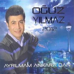 Ayrılmam Ankara'dan (Oğuz Yılmaz 2012) Albümü