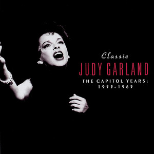 Classic Judy Garland: The Capitol Years: 1955-1965 album