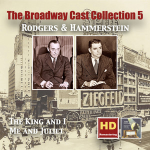 The Broadway Cast Collections, Vol. 5: Rodgers & Hammerstein – The King and I & Me and Juliet (Remastered 2016)