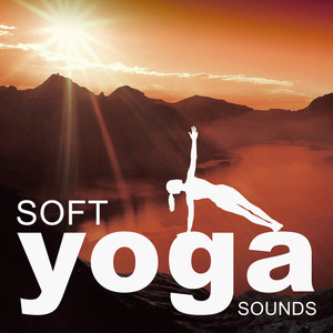 Soft Yoga Sounds – New Age Music for Yoga Training, Meditation Calmness, Relaxing Music Albümü