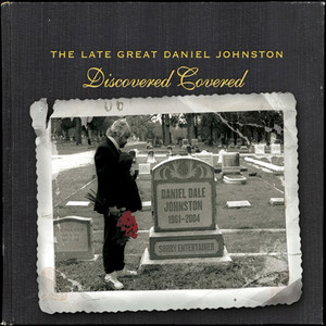 The Late Great Daniel Johnston: Discovered Covered - Daniel Johnston