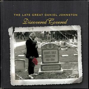 The Late Great Daniel Johnston: Discovered Covered - Daniel Johnston