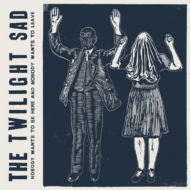 Album cover for Nobody Wants To Be Here & Nobody Wants To Leave by The Twilight Sad