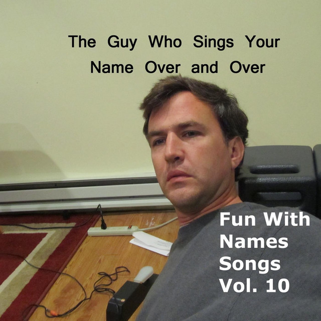 the guy who sings your name over and over on spotify