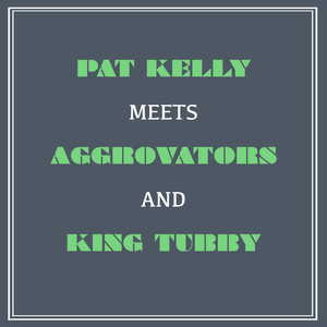 Pat Kelly Meets Aggrovators & King Tubby album