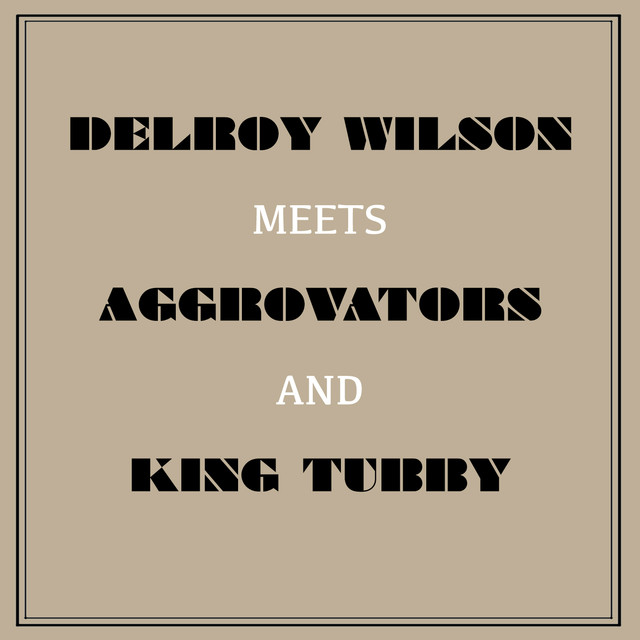Delroy Wilson Meets Aggrovators & King Tubby