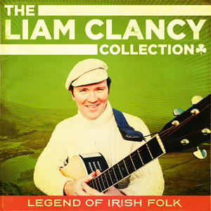 The Liam Clancy Collection (Extended Digital Remastered Edition)