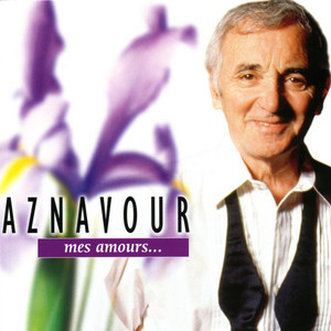 mes amours - Charles Aznavour