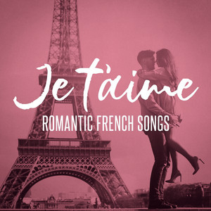 Je t'aime: Romantic French Songs