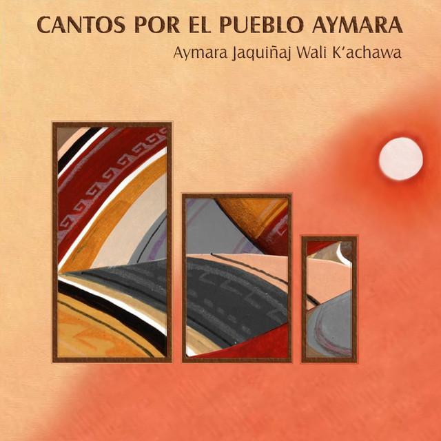 Cantos por el Pueblo Aymara (Aymara Jaquinaj Wali K'achawa) Albumcover