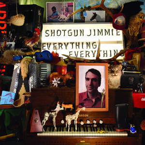 Everything, Everything - Shotgun Jimmie
