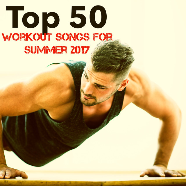 d322e4f8b0f Top 50 Workout Songs for Summer 2017 by Gym Music DJ on Spotify