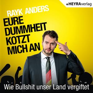 Eure Dummheit kotzt mich an: Wie Bullshit unser Land vergiftet Audiobook