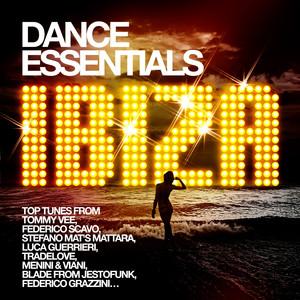 Dance Essentials Ibiza Edition (Top Tunes from Tommy Vee, Federico Scavo, Stefano Mat's Mattara, Luca Guerrieri, Tradelove, Menini& Viani, Blade from Jestofunk, Federico Grazzini) album