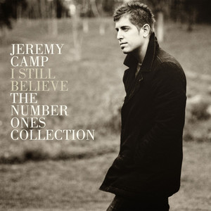 I Still Believe: The Number Ones Collection - Jeremy Camp