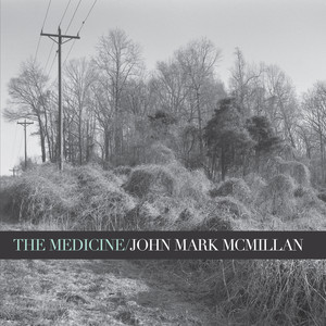 The Medicine - John Mark Mcmillan