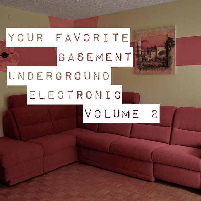Your Favorite Basement: Underground Electronic Vol 2