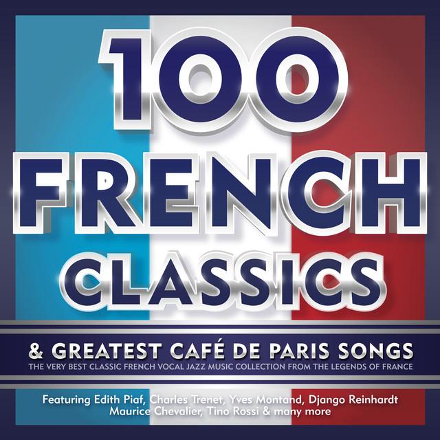 100 French Classics & Greatest Café De Paris Songs - The