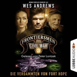 Frontiersmen: Civil War, Folge 3: Die Verdammten von Fort Hope (Ungekürzt) Audiobook
