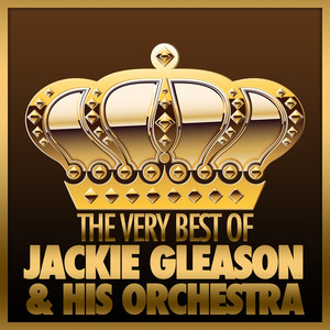 The Very Best of Jackie Gleason & His Orchestra