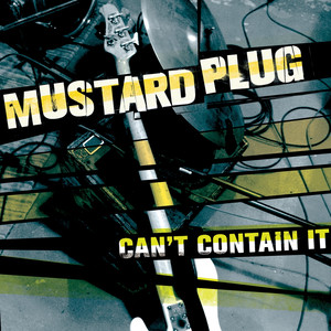 Can't Contain It - Mustard Plug