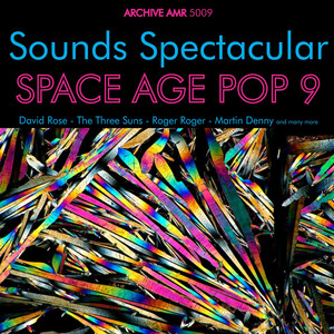 Sounds Spectacular: Space Age Pop Volume 9