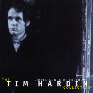 Simple Songs Of Freedom: The Tim Hardin Collection - Tim Hardin