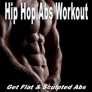 Hip Hop Abs Workout (Get Flat and Sculpted Abs) album