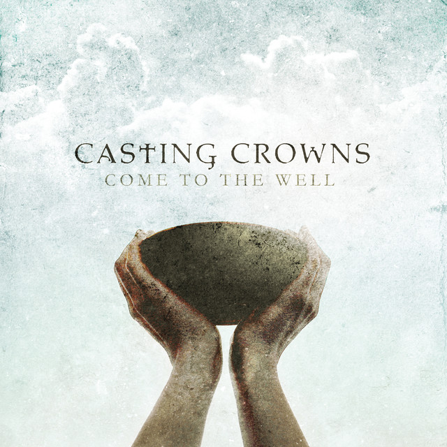 Casting Crowns Come to the Well album cover