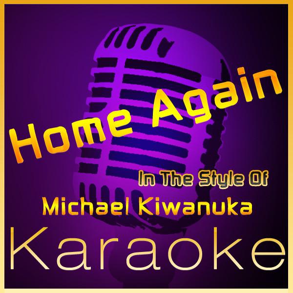 Home Again Karaoke Version In The Style Of Michael Kiwanuka By