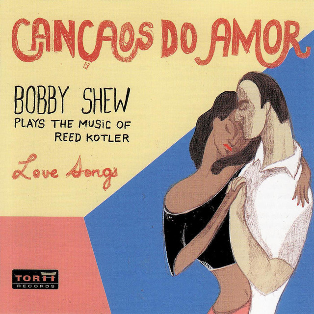 Cancaos Do Amor - Bobby Shew Plays the Music of Reed Kotler