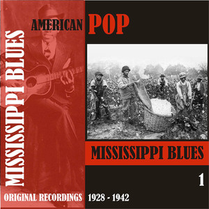 American Pop / Mississippi Blues, Volume 1 [1928 - 1942]