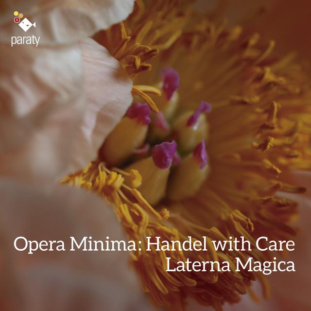 Album cover for Opera Minima: Handel with Care by George Frideric Handel, Laterna Magica