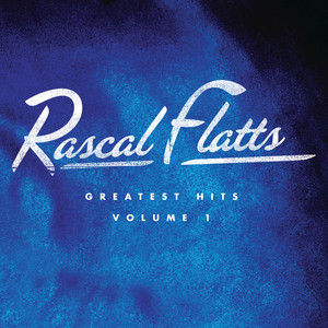 Greatest Hits Volume 1 - Rascal Flatts