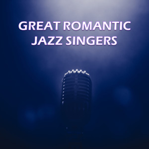 Great Romantic Jazz Singers