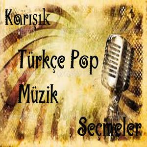 Karışık Türkçe Pop Müzik (Seçmeler)