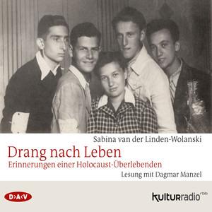 Drang nach Leben. Erinnerungen einer Holocaust-Überlebenden Audiobook
