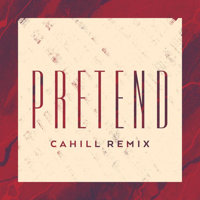 Pretend (Cahill Remix)