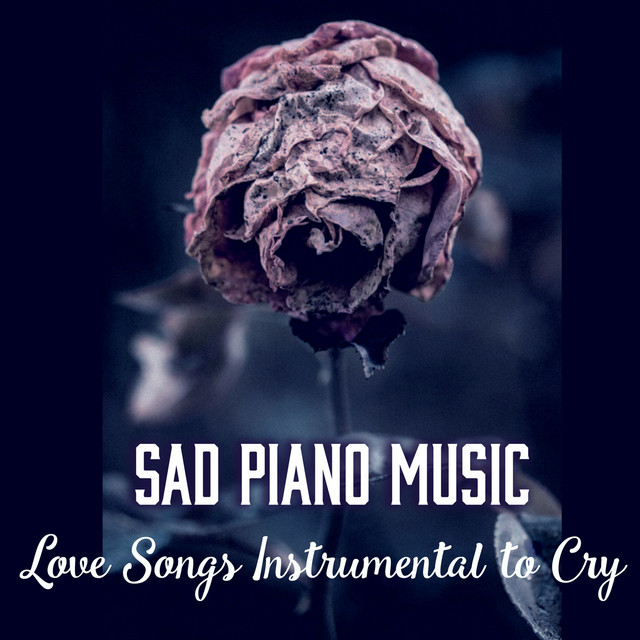 Sad Piano Music: Love Songs Instrumental to Cry, Melancholic