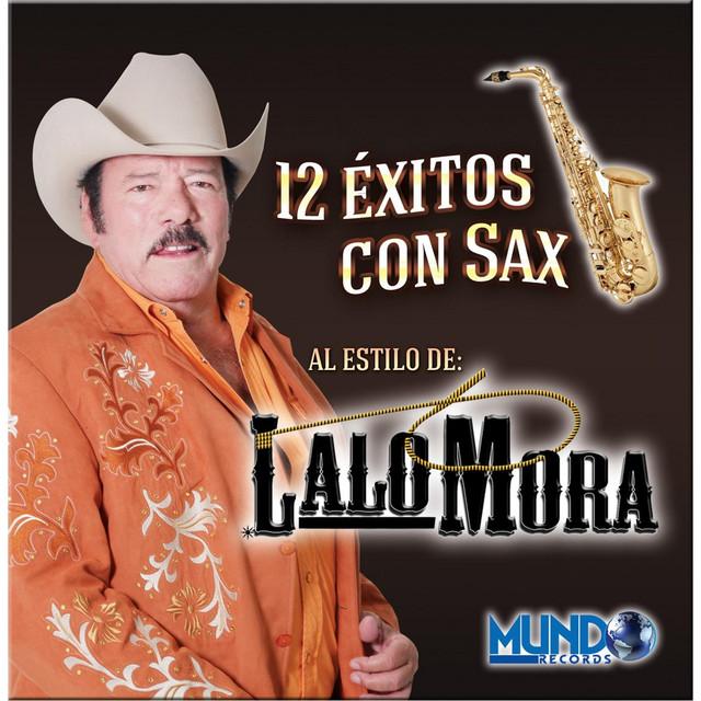 12 Exitos Con Sax (Al Estilo de Lalo Mora)