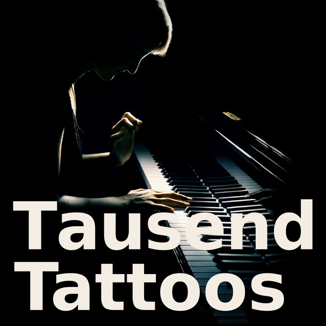 Tausend Tattoos - Piano Version, a song by Tausend Tattoos