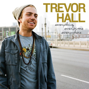 Everything Everytime Everywhere - Trevor Hall
