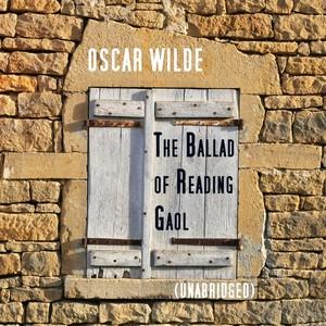 The Ballad of Reading Gaol, Unabridged, by Oscar Wilde